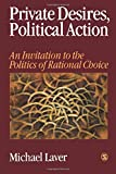 Private Desires, Political Action: Invitation to the Politics of Rational Choice