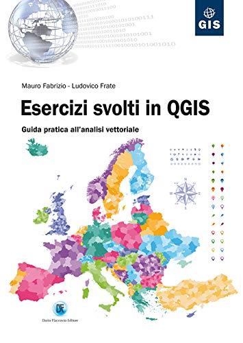 Esercizi svolti in QGIS. Guida pratica all'analisi vettoriale