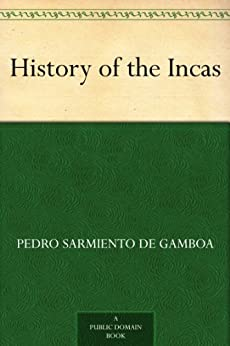 History of the Incas by [de Gamboa, Pedro Sarmiento]