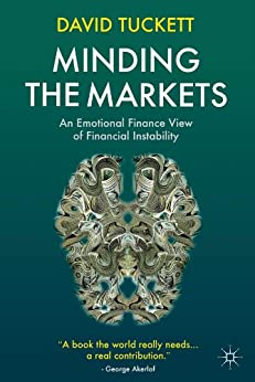 Minding the Markets: An Emotional Finance View of Financial Instability von [Tuckett, D.]