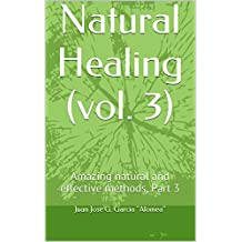 Natural Healing (vol. 3): Amazing natural and effective methods, Part 3 (English Edition)