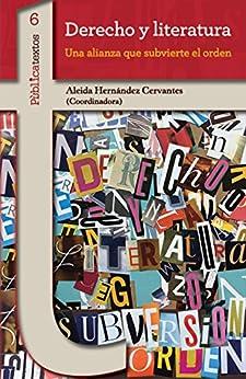 Aleida Hernández Cervantes - Derecho y literatura: Una alianza que subvierte el orden