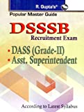 DSSSB: DASS Grade II (Tier-I and Tier-II) Recruitment Exam Guide: Grade-II (DASS), Asstt. Aassessor & Collector, Administrative Officer Recruitment Exam Guide (Popular Mater Guide)