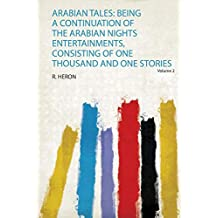 Arabian Tales: Being a Continuation of the Arabian Nights Entertainments, Consisting of One Thousand and One Stories Volume 2