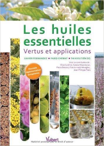 Les huiles essentielles - Vertus et applications de Xavier Fernandez,Farid Chemat ,Thi Kieu Tin Do ( 19 octobre 2012 )
