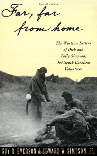 Far, Far from Home: The Wartime Letters of Dick and Tally Simpson Third South Carolina Volunteers