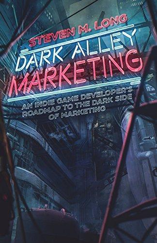 Dark Alley Marketing: An indie game developer's roadmap to the dark side of marketing por Steven Long