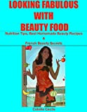 Image de LOOKING FABULOUS WITH BEAUTY FOOD: NUTRITION TIPS, BEST HOMEMADE BEAUTY RECIPES & FRENCH BEAUTY SECRETS (English Edition)