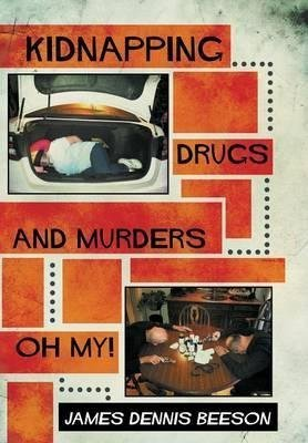 [(Kidnapping, Drugs, and Murders, Oh My!)] [By (author) James Dennis Beeson] published on (March, 2013)