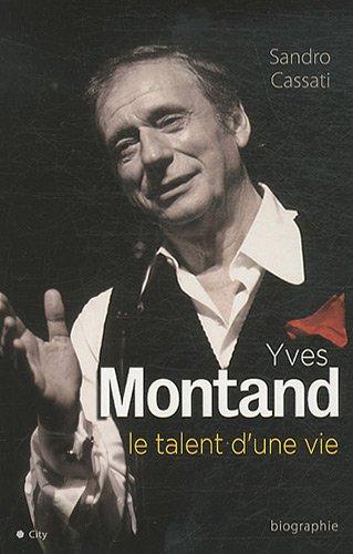 Yves Montand - Le talent d'une vie par Sandro Cassati