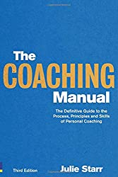The Coaching Manual:The Definitive Guide to The Process, Principles and Skills of Personal Coaching: The Definitive Guide to The Process, Principles and Skills of Personal Coaching (3rd Edition)