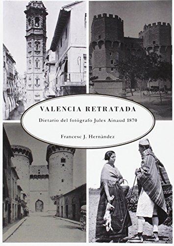 Descargar Libro La Valencia retratada: Dietario del fotógrafo Jules Ainaud 1870 de Francesc J. Hernàndez Dobón