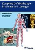 Komplexe Gefäßchirurgie - Probleme und Lösungen: unter Mitarbeit von Jan Schmitto