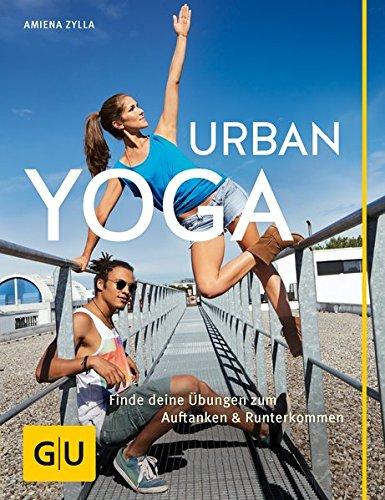 Urban Yoga: Finde deine Übungen zum Auftanken und Runterkommen (GU Einzeltitel Gesundheit/Alternativheilkunde)