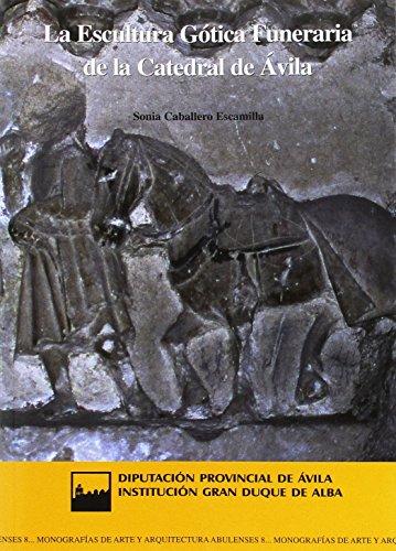 La escultura gótica funeraria de la catedral de Ávila