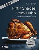 Fifty Shades vom Huhn: Ein parodistisches Kochbuch