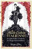 La haute couture italienne - Les plus belles créations de dix grands couturiers