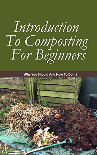Introduction to Composting for Beginners: Why You Should and How to Do It! (English Edition)