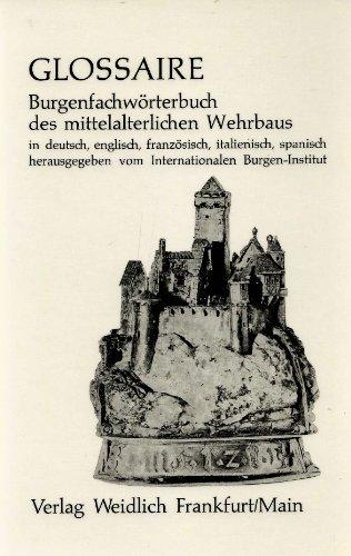 GLOSSAIRE: BURGENFACHWORTERBUCH DES MITTELALTERLICHEN WEHRBAUS. par Dr. Ing. Werner. Meyer