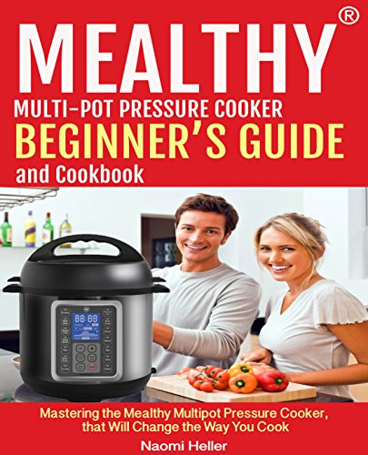 Mealthy® Multipot  Pressure Cooker  Cookbook And Beginner's Guide: Mastering The Mealthy Multipot Pressure Cooker,  That Will Change The Way You Cook! (English Edition)