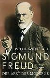 Sigmund Freud: Der Arzt der Moderne - Peter-André Alt
