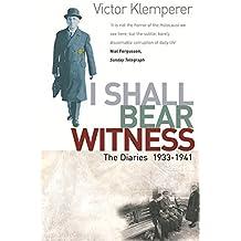 I Shall Bear Witness: I Shall Bear Witness, 1933-41 v.1: The Diaries of Victor Klemperer 1933-41 (Vol 1) by Victor Klemperer (1999-05-06)