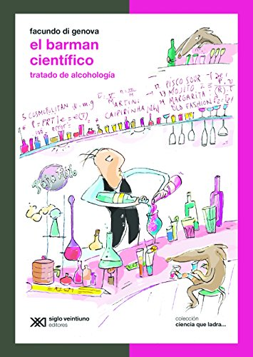 El barman científico: Tratado de alcohología (Ciencia que ladra… serie Clásica) por Facundo Di Genova