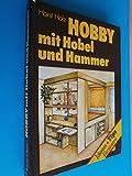 Hobby mit Hobel und Hammer Ideen, Tips und Varianten für den Heimwerker