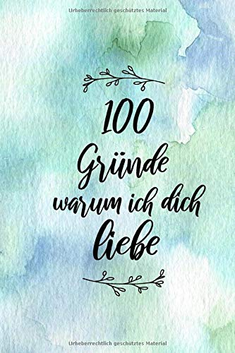 100 Gründe warum ich dich liebe: Geschenk für den Partner, Ehefrau oder Ehemann zum Ausfüllen und Verschenken - ca. A5 - glänzendes Softcover (Liebe Warum Ich)