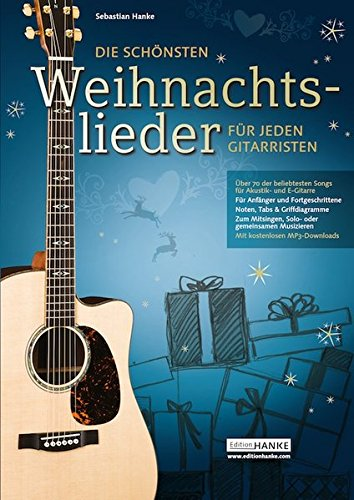 Die schönsten Weihnachtslieder für jeden Gitarristen. Über 70 der beliebtesten Songs zum mitsingen, Solo- & gemeinsamen Musizieren (1-4 Gitarre)