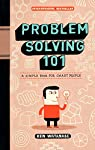 Problem Solving 101: A Simple Book for Smart People par Watanabe