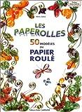 Les Paperolles. 50 modèles en papier roulé