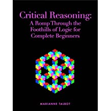 Critical Reasoning: A Romp Through the Foothills of Logic for Complete Beginners (English Edition)