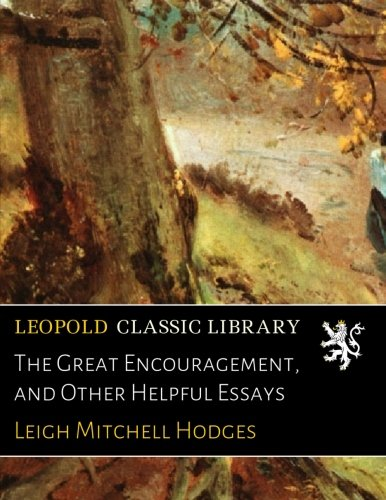The Great Encouragement, and Other Helpful Essays por Leigh Mitchell Hodges