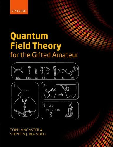 Quantum Field Theory for the Gifted Amateur: Written by Tom Lancaster, 2014 Edition, Publisher: OUP Oxford [Hardcover]