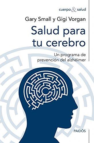 Descargar Libro Salud para tu cerebro: Un programa de prevención del alzhéimer (Cuerpo Y Salud) de Gary Small