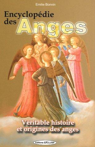 Encyclopédie des anges : Histoire vraie des anges par Emilie Bonvin