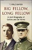 Big Fellow, Long Fellow. A Joint Biography of Collins and De Valera: A Joint Biography of Irish politicians Michael Collins and Eamon De Valera
