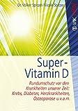 Super-Vitamin D: Rundumschutz vor den Krankheiten unserer Zeit: Krebs, Diabetes, Herzkrankheiten, Osteoporose u.v.a.m (vak vital)