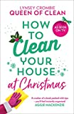 How To Clean Your House at Christmas: The Lynsey, Queen of Clean classic, now with a brand new Christmas chapter!