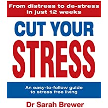 Cut Your Stress: An Easy to Follow Guide to Stress-free Living