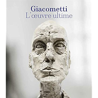 Giacometti : L'oeuvre ultime (1960-1966)