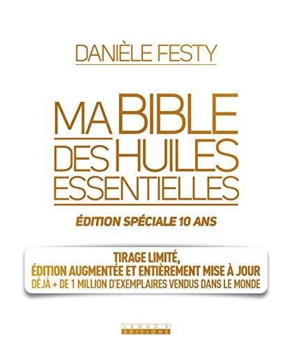 Ma bible des huiles essentielles édition spéciale 10 ans