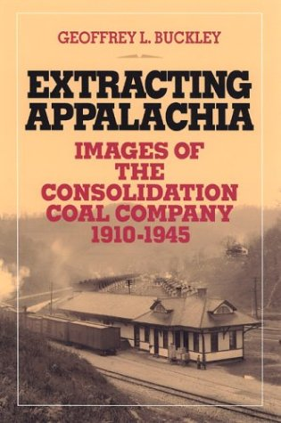 Extracting Appalachia: Images Of Consolidation Coal Company: Images of the Consolidation Coal Company, 1910-1945