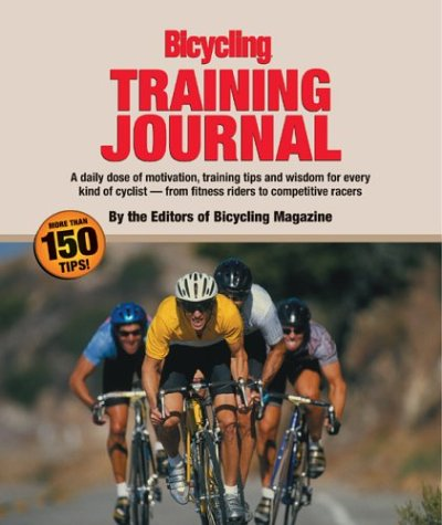The Bicycling Training Journal: A Daily Dose of Motivation, Training Tips, and Wisdom for Every Kind of Cyclist - From Fitness Riders to Competitive Racers