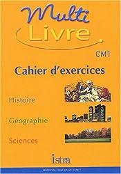 Multilivre : Histoire - Géographie - Sciences, CM1 (Cahier d'exercices)