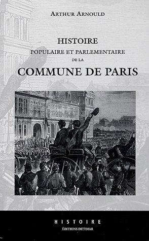 Histoire populaire et parlementaire de la Commune de Paris par Arthur Arnould