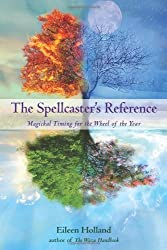 The Spellcaster's Reference: Magickal Timing for the Wheel of the Year by Eileen Holland (2009-10-01)