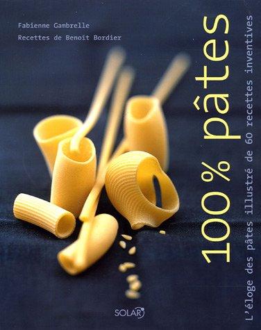 100% Pâtes : L'éloge des pâtes illustré de 60 recettes inventives par Fabienne Gambrelle