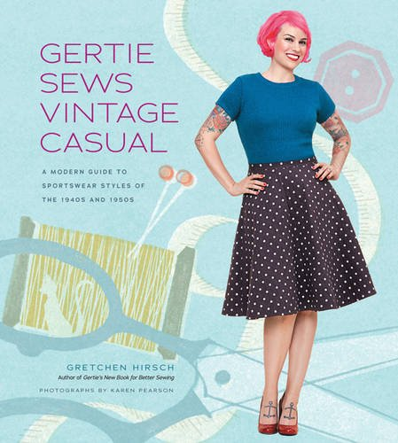 Gertie Sews Vintage Casual: A Modern Guide to Sportswear Styles of the 1940's and 1950's (Gertie's Sewing) por Gretchen Hirsch
